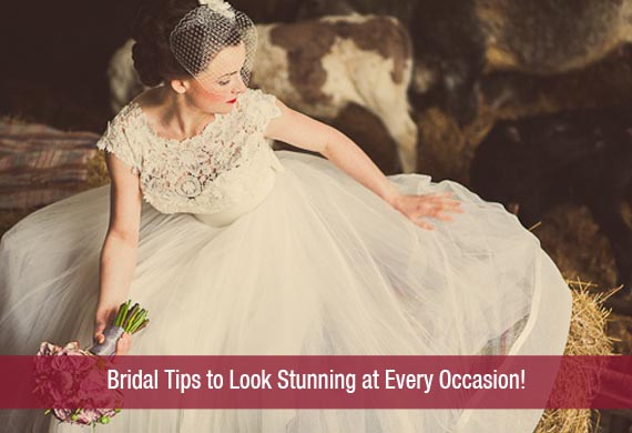 Bridal Tips to Look Stunning at Every Occasion!