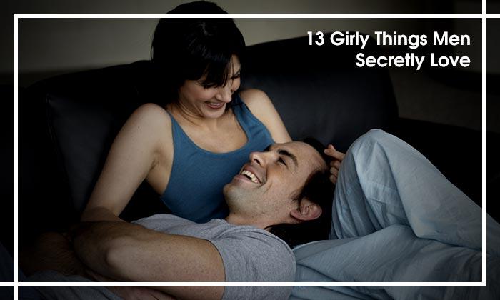 13 Girly Things Men Secretly Love