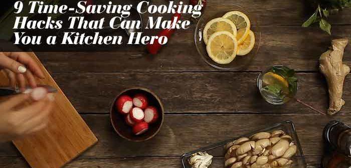 19 Time-Saving Cooking Hacks That Can Make You a Kitchen Hero