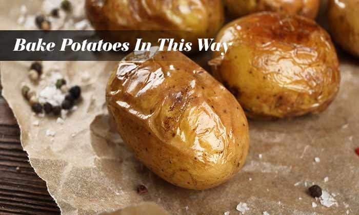 Bake Potatoes In This Way