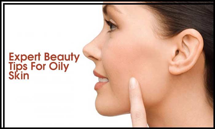 Expert Beauty Tips For Oily Skin
